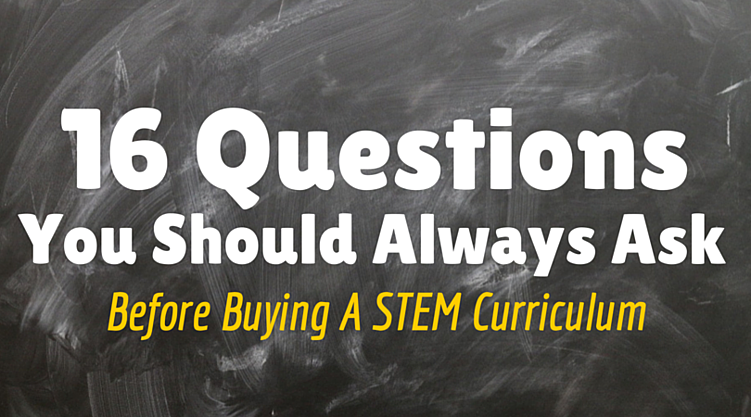 16  Questions You Should Always Ask Before Buying a STEM Curriculum